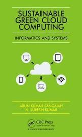 Sustainable Green Cloud Computing: Informatics and Systems by Arun Kumar Sangaiah