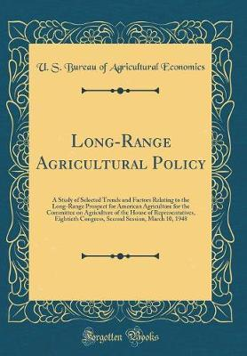 Long-Range Agricultural Policy by U S Bureau of Agricultural Economics