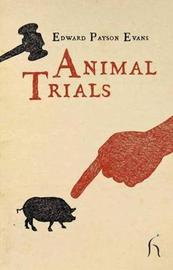 Animal Trials by Edward Payson Evans