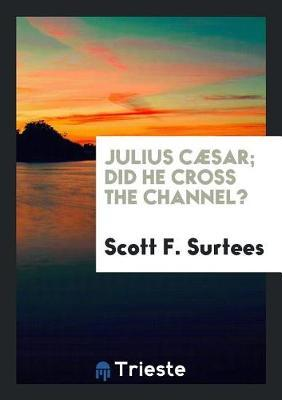 Julius C sar; Did He Cross the Channel? by Scott F Surtees image