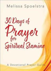 30 Days of Prayer for Spiritual Stamina by Melissa Spoelstra