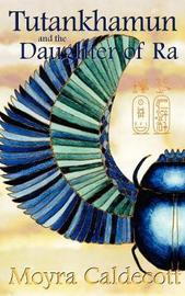 Tutankhamun and the Daughter of Ra by Moyra Caldecott image