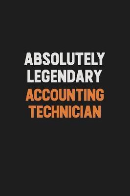 Absolutely Legendary Accounting Technician by Camila Cooper