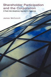 Shareholder Participation and the Corporation by James McConvill