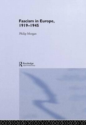 Fascism in Europe, 1919-1945 by Philip Morgan image