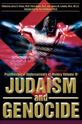 Judaism and Genocide: Psychological Undercurrents of History Volume IV by Jerry S Piven, Ph.D.