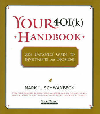 Your 401(K) Handbook: Employees Guide to Investments and Decisions: 2004 by Mark L. Schwanbeck image