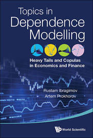 Heavy Tails And Copulas: Topics In Dependence Modelling In Economics And Finance by Rustam Ibragimov