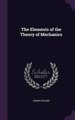 The Elements of the Theory of Mechanics by Robert Walker image