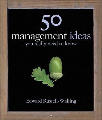 50 Management Ideas You Really Need to Know by Edward Russell-Walling