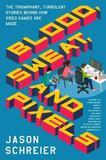 Blood, Sweat, and Pixels by Jason Schreier