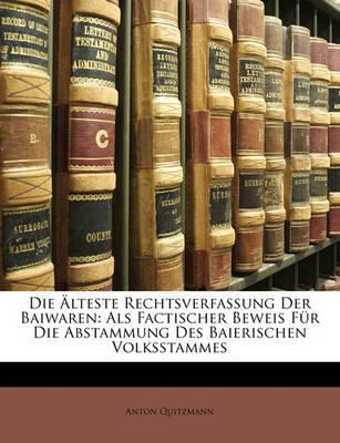 Die Lteste Rechtsverfassung Der Baiwaren: ALS Factischer Beweis Fr Die Abstammung Des Baierischen Volksstammes by Anton Quitzmann image