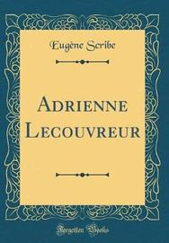 Adrienne Lecouvreur (Classic Reprint) by Eugene Scribe image