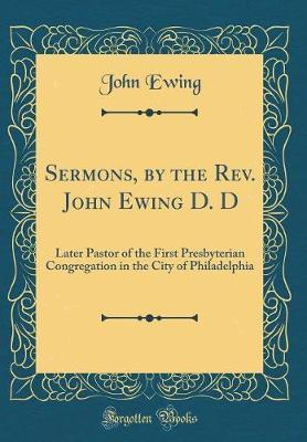 Sermons, by the REV. John Ewing D. D by John Ewing