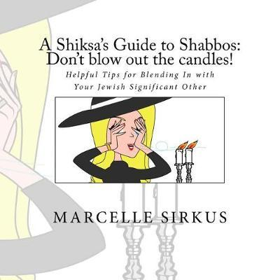 A Shiksa's Guide to Shabbos by Marcelle Sirkus