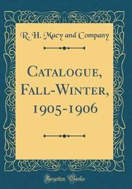 Catalogue, Fall-Winter, 1905-1906 (Classic Reprint) by R H Macy and Company image