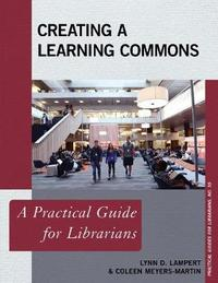 Creating a Learning Commons by Lynn D. Lampert