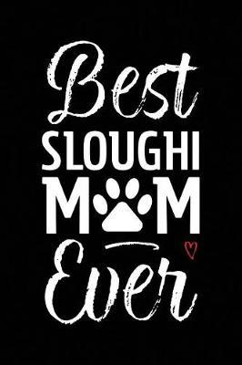 Best Sloughi Mom Ever by Arya Wolfe