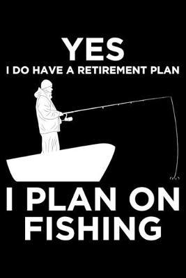 Yes i do have a retirement plan i plan on fishing by Fish Publishing