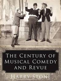The Century of Musical Comedy and Revue by Harry Stone image