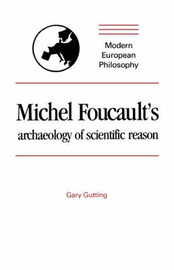 Michel Foucault's Archaeology of Scientific Reason by Gary Gutting