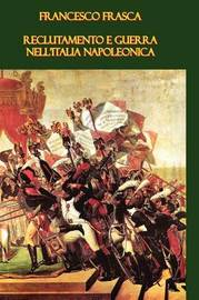 Reclutamento E Guerra Nell'Italia Napoleonica by Francesco Frasca image