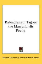 Rabindranath Tagore the Man and His Poetry by Basanta Koomar Roy image
