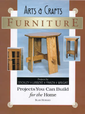 Arts and Crafts Furniture: Projects You Can Build for the Home by Blair Howard