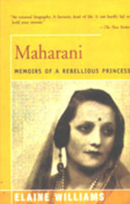 Maharani: Memoirs of a Rebellious Princess by Elaine Williams