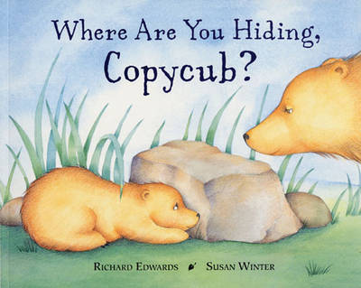 Where are You Hiding, Copycub? by Richard Edwards