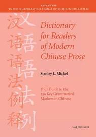 Dictionary for Readers of Modern Chinese Prase - Your Guide to the 250 Key Grammatical Markers in Chinese by Stanley Mickel