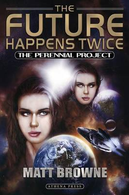 The Future Happens Twice: The Perennial Project by Matt Browne