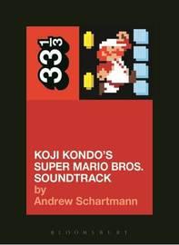 Koji Kondo's Super Mario Bros. Soundtrack by Andrew Schartmann