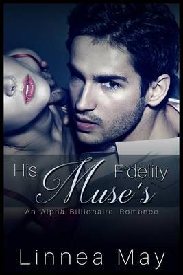 His Muse's Fidelity: An Alpha Billionaire Romance by Linnea May image