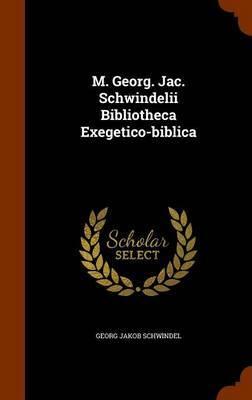 M. Georg. Jac. Schwindelii Bibliotheca Exegetico-Biblica by Georg Jakob Schwindel image