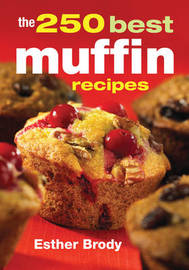 The 250 Best Muffin Recipes by Esther Brody image