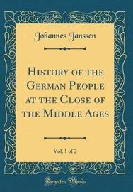 History of the German People at the Close of the Middle Ages, Vol. 1 of 2 (Classic Reprint) by Johannes Janssen image