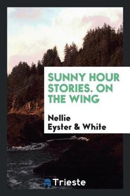 Sunny Hour Stories. on the Wing by Nellie Eyster image