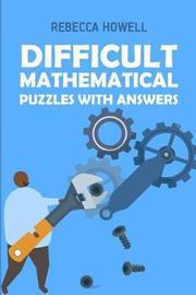 Difficult Mathematical Puzzles with Answers by Rebecca Howell