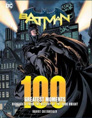 Batman: 100 Greatest Moments by Robert Greenberger