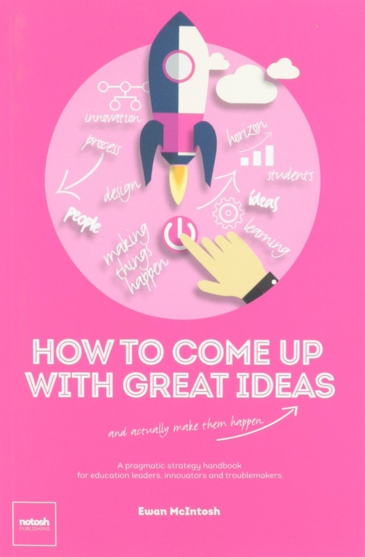 How to Come Up with Great Ideas and Actually Make Them Happen by Ewan McIntosh