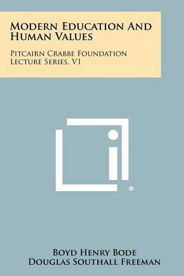 Modern Education and Human Values: Pitcairn Crabbe Foundation Lecture Series, V1 by Boyd Henry Bode image