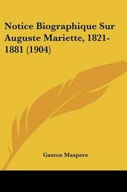 Notice Biographique Sur Auguste Mariette, 1821-1881 (1904) by Gaston Maspero