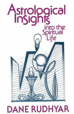 Astrological Insights into the Spiritual Life by Dane Rudhyar