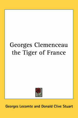 Georges Clemenceau the Tiger of France by Georges Lecomte