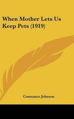 When Mother Lets Us Keep Pets (1919) by Constance Johnson