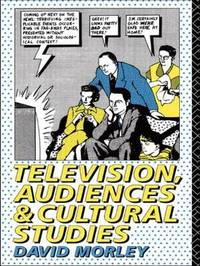 Television, Audiences and Cultural Studies by David Morley image