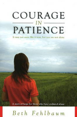 Courage in Patience: A Story of Hope for Those Who Have Endured Abuse by Beth Fehlbaum image