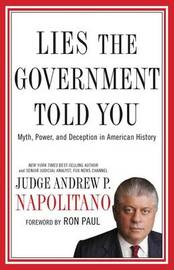 Lies the Government Told You: Myth, Power, and Deception in American History by Andrew P Napolitano image