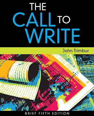 The Call to Write, Brief Edition by John Trimbur (Emerson College)